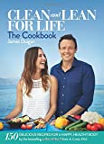Clean and Lean for Life: The Cookbook: 150 Delicious Recipes for a Happy, Healthy Body (Clean & Lean)