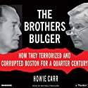 The Brothers Bulger: How They Terrorized and Corrupted Boston for a Quarter Century (       UNABRIDGED) by Howie Carr Narrated by Michael Prichard