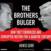 The Brothers Bulger: How They Terrorized and Corrupted Boston for a Quarter Century | [Howie Carr]