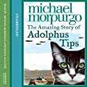 The Amazing Story of Adolphus Tips (       UNABRIDGED) by Michael Morpurgo Narrated by Jenny Agutter, Michael Morpurgo