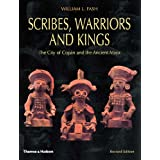 Scribes, Warriors, and Kings: The City of Copan and the Ancient Maya, Revised Edition ~ Barbara W. Fash