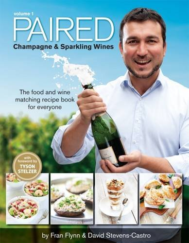 PAIRED - Champagne & Sparkling Wines. The food and wine matching recipe book for everyone. by David Stevens-Castro, Fran Flynn