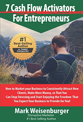 7-cashflow-activators-for-entrepreneurs-how-to-market-your-business-to-consistently-attract-new-clie
