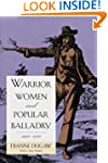 Warrior Women and Popular Balladry, 1...