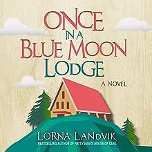 Once in a Blue Moon Lodge: A Novel   Livre audio Auteur(s) : Lorna Landvik Narrateur(s) : Ann Marie Lee
