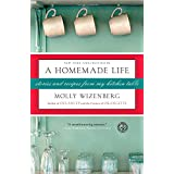 A Homemade Life: Stories and Recipes from My Kitchen Table ~ Molly Wizenberg
