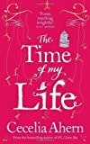 Cecelia Ahern The Time of My Life by Ahern, Cecelia (2012)