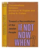 img - for If not now, when?: Toward a reconstitution of the Jewish people; conversations between Mordecai M. Kaplan and Arthur A. Cohen book / textbook / text book