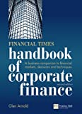 Financial Times Handbook of Corporate Finance: A Business Companion to Financial Markets, Decisions and Techniques (2nd Edition)