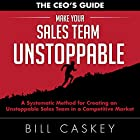 Make Your Sales Team Unstoppable: A Systematic Method for Creating an Unstoppable Sales Team in a Competitive Market Hörbuch von Bill Caskey Gesprochen von: Bill Caskey