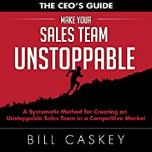 Make Your Sales Team Unstoppable: A Systematic Method for Creating an Unstoppable Sales Team in a Competitive Market | Livre audio Auteur(s) : Bill Caskey Narrateur(s) : Bill Caskey