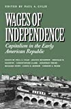 img - for Wages of Independence: Capitalism in the Early American Republic book / textbook / text book
