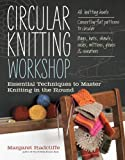 Circular Knitting Workshop: Essential Techniques to Master Knitting in the Round (1603429999) by Radcliffe, Margaret