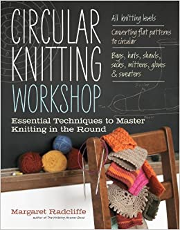 Circular Knitting Workshop: Essential Techniques to Master Knitting in the Ro...
