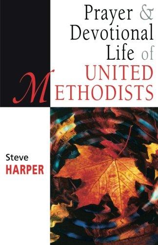 Prayer and Devotional Life of United Methodists (United Methodist Studies)