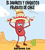 El Diminuto y Chiquitito Frijolito de Chile, Book One (Teeny Weenie Chili Beanie) (Spanish Edition)