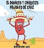 El Diminuto y Chiquitito Frijolito de Chile, Book One (Teeny Weenie Chili Beanie nº 1) (Spanish Edition)