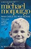 Maggie Fergusson Michael Morpurgo: War Child to War Horse