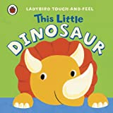 Lucy Lyes This Little Dinosaur: Ladybird Touch and Feel (Ladybird Touch & Feel)