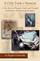 It Only Took a Moment: A True Story of Tragedy, Faith, and Triumph Following a Traumatic Brain Injury