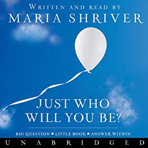 Just Who Will You Be?: Big Question. Little Book. Answer Within. | [Maria Shriver]