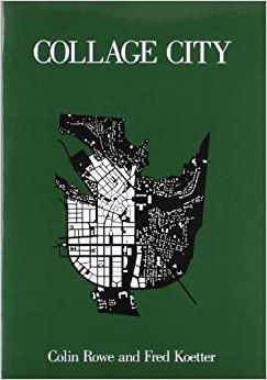 Collage City (MIT Press): Colin Rowe, Prof Fred Koetter: 9780262680424