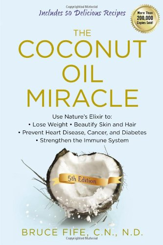 The Coconut Oil Miracle, 5th Edition by Bruce Fife
