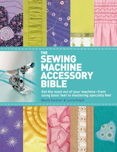The Sewing Machine Accessory Bible: Get the Most