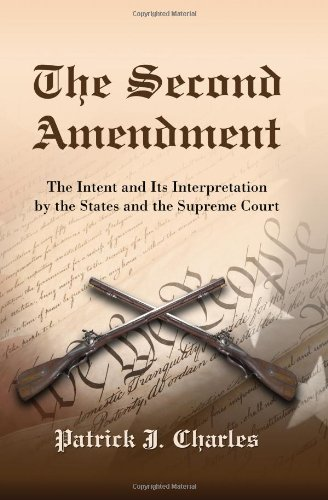 The Second Amendment: The Intent and Its Interpretation by the States and the Supreme Court