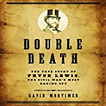 Double Death: The True Story of Pryce Lewis, the Civil War's Most Daring Spy | Gavin Mortimer