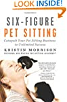 Six-Figure Pet Sitting: Catapult Your...