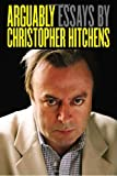 Arguably: Selected Essays (0771041411) by Hitchens, Christopher