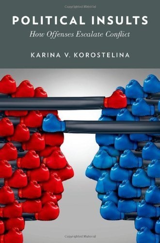 Political Insults: How Offenses Escalate Conflict by Karina V. Korostelina (2014-06-13) PDF