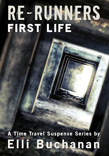 Re-Runners First Life: A Time Travel Suspense Series by Elli Buchanan