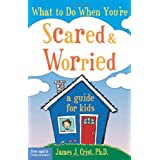 What to Do When You're Scared and Worried: A Guide for Kids ~ James J. Crist
