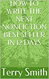 HOW TO WRITE THE NEXT NONFICTION BEST SELLER IN 12 DAYS