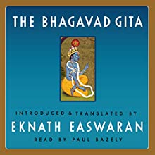 The Bhagavad Gita (       UNABRIDGED) by Eknath Easwaran - translator Narrated by Paul Bazely