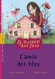 echange, troc Sophie Lebot - La maison des fées: T.1 : L'amie des fées