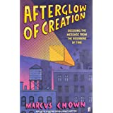 Afterglow of Creation: Decoding the message from the beginning of timeby Marcus Chown