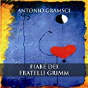 Fiabe dei fratelli Grimm Audiobook by Antonio Gramsci Narrated by Nicola Stravalaci