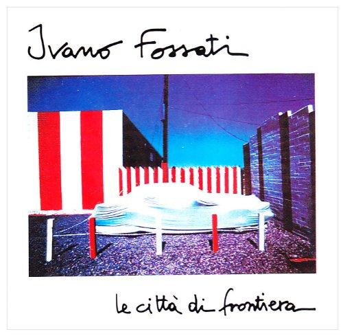 Ivano Fossati - Le Citta Di Frontiera - Zortam Music