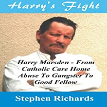 Harry's Fight: Harry Marsden - From Catholic Care Home Abuse to Gangster to Good Fellow Audiobook by Stephen Richards Narrated by Jim Cassidy