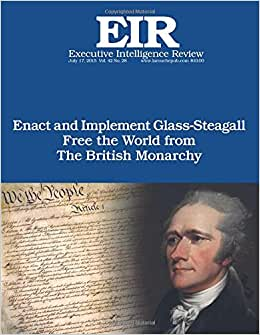 Glass-Steagall: Executive Intelligence Review; Volume 42, Issue 28