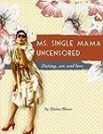 Ms. Single Mama: Uncensored: Single M...