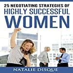 25 Negotiating Strategies of Highly Successful Women | Natalie Disque