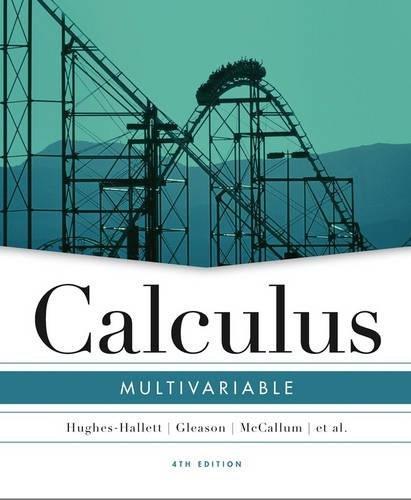 Calculus: Multivariable, Lonzano, Guadalupe I.; Hughes-Hallett, Deborah; Gleason, Andrew M.; Flath, Daniel E.; Rhea, Karen R.; Quinney, Douglas; McCallum, William G.; Osgood, Brad G.; Lock, Patti Frazer; Mumford, David