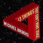 13 Things That Don't Make Sense: The Most Intriguing Scientific Mysteries Hörbuch von Michael Brooks Gesprochen von: Matt Addis