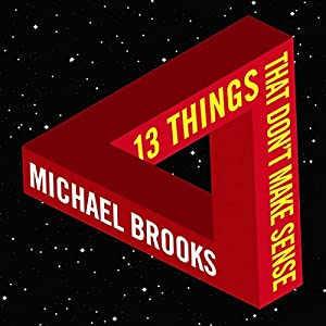 13 Things That Don't Make Sense: The Most Intriguing Scientific Mysteries Audiobook