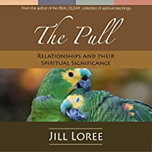 The Pull: Relationships & Their Spiritual Significance | Livre audio Auteur(s) : Jill Loree Narrateur(s) : Jill Loree
