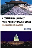 A Compelling Journey from Peking to Washington: Building a New Life in America (0761853855) by Wang, Chi